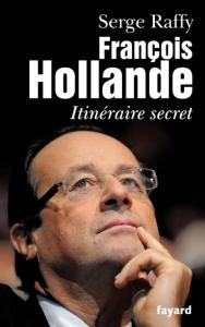"""François Hollande, Itinéraire secret"", de Serge Raffy."